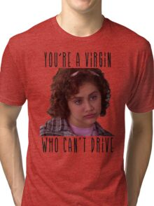 You're A Virgin Who Can't Drive Tri-blend T-Shirt