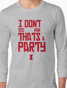 I'm Bringin' The Party to You Long Sleeve T-Shirt