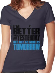 I'm better than yesterday but not as good as tomorrow Women's Fitted V-Neck T-Shirt