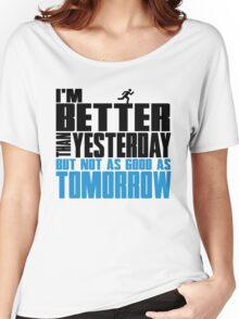 I'm better than yesterday but not as good as tomorrow Women's Relaxed Fit T-Shirt