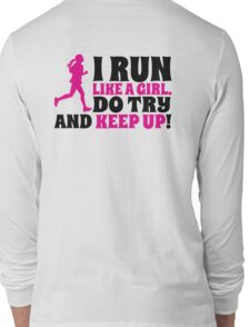 I run like a girl. Do try and KEEP UP! Long Sleeve T-Shirt