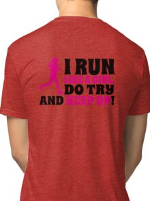 I run like a girl. Do try and KEEP UP! Tri-blend T-Shirt