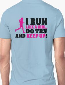 I run like a girl. Do try and KEEP UP! Unisex T-Shirt