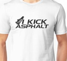 I kick asphalt Unisex T-Shirt