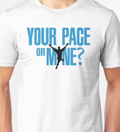 Your pace or mine? Unisex T-Shirt