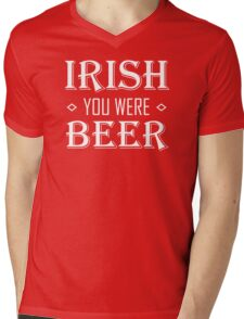 IRISH you were BEER Mens V-Neck T-Shirt