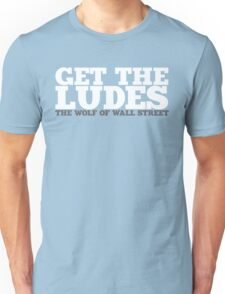 Get the Ludes! Unisex T-Shirt