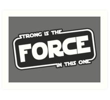 Strong is the Force Art Print