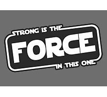 Strong is the Force Photographic Print