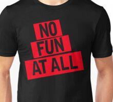 NO FUN AT ALL Unisex T-Shirt