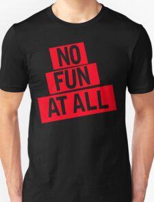NO FUN AT ALL T-Shirt