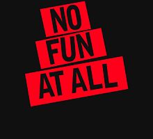NO FUN AT ALL Unisex T-Shirt