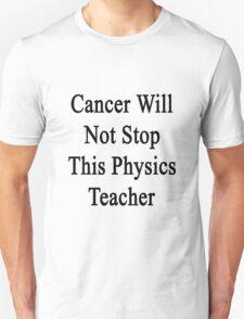 Cancer Will Not Stop This Physics Teacher  Unisex T-Shirt