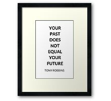 TONY ROBBINS QUOTE: YOUR  PAST  DOES  NOT  EQUAL  YOUR  FUTURE Framed Print