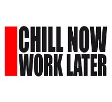 Fun holiday saying chill now work later by Style-O-Mat