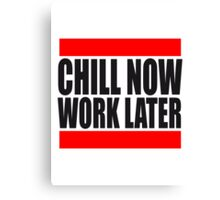 Funny holiday saying chill now work later Canvas Print