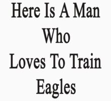 Here Is A Man Who Loves To Train Eagles  by supernova23