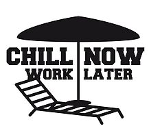 Chill now work later holiday lounge chair beach um by Style-O-Mat