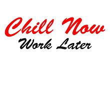 Chill now work later lustiger spruch by Style-O-Mat