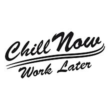 Chill now work later cool urlaub spruch by Style-O-Mat