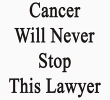 Cancer Will Never Stop This Lawyer  by supernova23