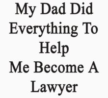 My Dad Did Everything To Help Me Become A Lawyer  by supernova23