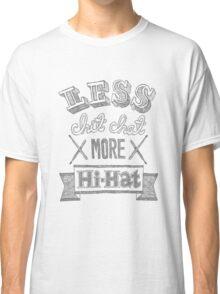 Less Chit Chat More Hi-Hat Classic T-Shirt