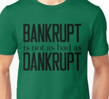 Bankrupt Is Not As Bad As Dankrupt Unisex T-Shirt