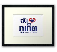 I Heart (Love) Phuket (Chan Rak Phuket) Framed Print