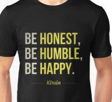 Be Honest, Be Humble, Be Happy. Unisex T-Shirt