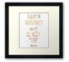 "Earth Without Art Is Just ""EH"" Framed Print"