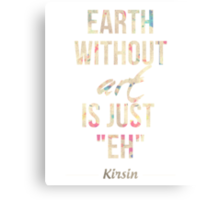 "Earth Without Art Is Just ""EH"" Canvas Print"