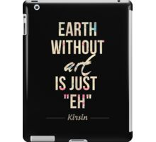 "Earth Without Art Is Just ""EH"" iPad Case/Skin"