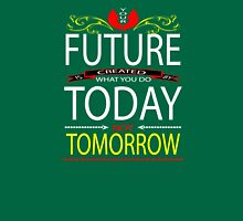 Your FUTURE is created by  what you do TODAY Not TOMORROW Unisex T-Shirt