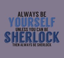 Be Yourself, unless you can be SHERLOCK! by TheMoultonator