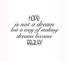 Hope is not a dream but a way of making dreams become reality by RyanGroom