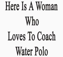Here Is A Woman Who Loves To Coach Water Polo by supernova23