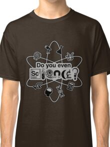 Do You Even Science Classic T-Shirt