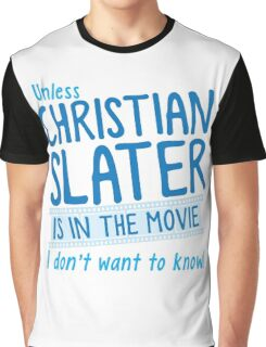 Unless Christian Slater is in the movie, I don't want to know! Graphic T-Shirt