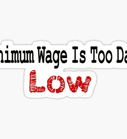 Minimum Wage Is Too Damn Low Sticker