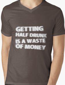 Getting Half Drunk is a Waste of Money Mens V-Neck T-Shirt