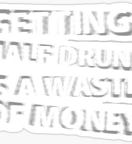 Getting Half Drunk is a Waste of Money Sticker