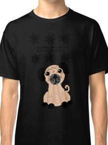 I'm Sorry That My Pug is Better Than You Classic T-Shirt
