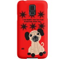 I'm Sorry That My Pug is Better Than You Samsung Galaxy Case/Skin