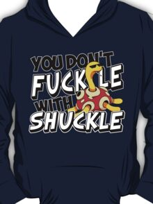 You Don't Fuckle With Shuckle T-Shirt