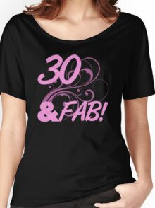 30 And Fabulous Birthday Women's Relaxed Fit T-Shirt