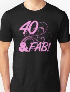 40 And Fabulous Birthday Unisex T-Shirt