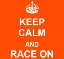 Keep Calm and Race On (White) by WeRaceTogether