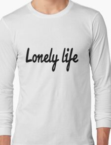 Lonely life Long Sleeve T-Shirt