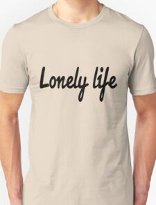 Lonely life T-Shirt